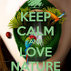 Keep Calm & Love NATURE by Andromeda Galaxy