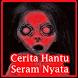 Cerita Hantu Seram Nyata by Nusantara Media Corp
