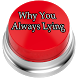 Why You Always Lying Button by AgileRockApps