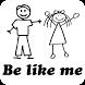 Be Like Me - Hãy Như Tôi by Nanogame