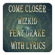 Come Closer Wizkid Feat Drake With Lyrics