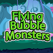 Flying Bubble Monsters by Sublimity Mobile