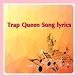 Trap Queen Song lyrics by komingapp