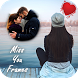 Miss You Photo Frames For Boy & Girl New HD