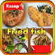 Resep Fried fish by SerlyDroid