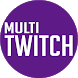 Multi Twitch