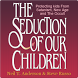 The Seduction of our Children by Bridgetree Inc.