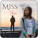 Miss You Photo Frame by Photo Media App