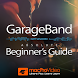 Beginner Guide For GarageBand by NonLinear Educating Inc.