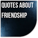 Quotes About Friendship by Catepe