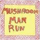 Mushroom Man Run