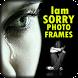 I Am Sorry Photo Frames