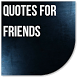 Quotes for Friends by Catepe