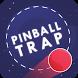 Pinball Trap