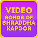 Video Songs of Shraddha Kapoor by Sunny Bollywood