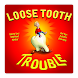 Loose Tooth Trouble by Impelsys Inc