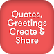 Quotes, Greetings Create & Share