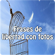 Frases de libertad con fotos by Entertainment LTD Apps