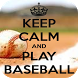 Keep Calm and Play Baseball by Acm Apps
