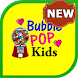 - Bubble PoP Kids - -