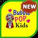 - Bubble PoP Kids - - by Future Dev Master