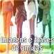 Imagens e frases de amigas by Entertainment LTD Apps