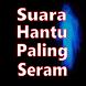 Suara Hantu Paling Seram by Febria Developer