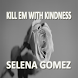 Kill Em With Kindness Selena by Dianne Maka