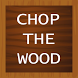 Chop The Wood