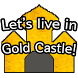 Let's live in Gold Castle!