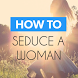 How To Seduce a Woman‏‎ fast by HowTo-HowTo-HowTo