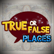 True or False Quiz - PLACES by ztl.me