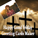 Good Friday Greeting Cards Maker For Greetings