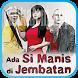 Lagu Ada Si Manis di Jembatan ANTV Lengkap by cahkalem apps