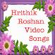 Hrithik Roshan Video Songs by Love Of India