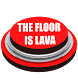 THE FLOOR IS LAVA BUTTON by ben98.