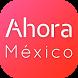 AhoraMéxico: Noticias y Vídeos by AhoraMéxico