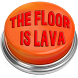 The Floor Is Lava Button by fatherstone