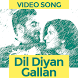 Dil Diyan Gallan Song Videos