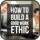 How to Build a Good Work Ethic by Money Tips