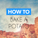 Bake a Potato Microwave by How To - Free How To Apps