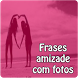 Frases amizade com fotos by Entertainment LTD Apps