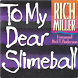 To My Dear Slimeball by Bridgetree Inc.