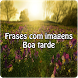 Frases com imagens Boa Tarde by Entertainment LTD Apps