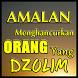 AMALAN MENGHANCURKAN ORANG YANG DZOLIM TERLENGKAP by Amalan Nusantara