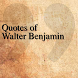 Quotes of Walter Benjamin by DeveloperTR