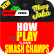 How To Play Smash Champs by Tukang Ngoprek