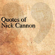 Quotes of Nick Cannon by DeveloperTR