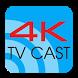 4K TV Cast