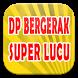 DP Bergerak Super Lucu by MINAR